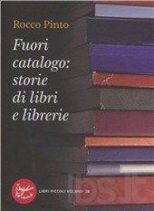 Fuori catalogo: storie di libri e librerie di Rocco Pinto