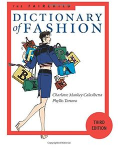 The Fairchild Dictionary of Fashion (3rd Edition) by Charlotte Mankey Calasibetta http://www.amazon.com/dp/1563672359/ref=cm_sw_r_pi_dp_6E0Uwb0NSXAY7