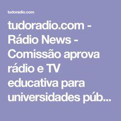 tudoradio.com - Rádio News - Comissão aprova rádio e TV educativa para universidades públicas e privadas