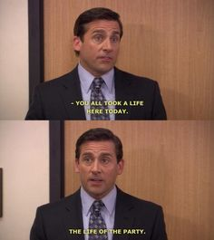 The Office/Michael Scott/You all took a life here today/The life of the party Tv Show Quotes, Movie Quotes, Funny Quotes, Funny Memes, The Office Show, Office Tv, Office Jokes, Funny Office, Best Shows Ever