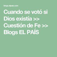 Cuando se votó si Dios existía >> Cuestión de Fe >> Blogs EL PAÍS