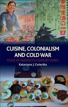 Cuisine, Colonialism and Cold War: Food in Twentieth-Century Korea