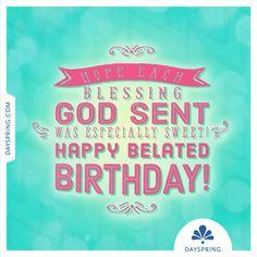 Happy Belated Birthday! - http://www.dayspring.com/ecardstudio/#!/single/667