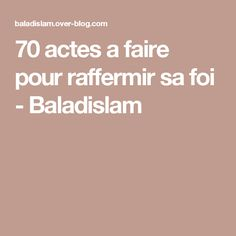 70 actes a faire pour raffermir sa foi - Baladislam
