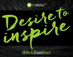 When you DESIRE to inspire, amazing things happen! It all starts with ONE! You could be that one inspiration someone needs to dream again! #ItWorksDreamBoard