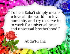 """To be a Bahai simply means to love all the world..."""