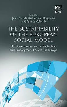 The sustainability of the European social model : EU governance, social protection and employment policies in Europe / J.-C. Barbier, R. Rogowski, F. Colomb.    Edward Elgar, 2015