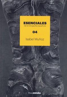 Esenciales de la fotografía española. 04 : Isabel Muñoz ; [texto de Chema Conesa]