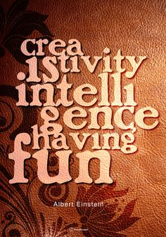 Creativity is intelligence having fun ::: Albert Einstein Some Quotes, Some Words, Albert Einstein, Creative Inspiration, Have Fun, Typography, Inspirational Quotes, Prince Albert, Thoughts