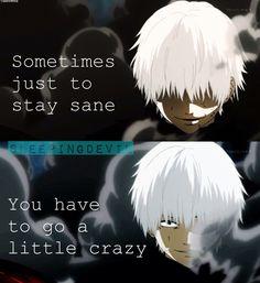 Just to stay sane...   Quotes   Ken Kaneki   Tokyo Ghoul ▪