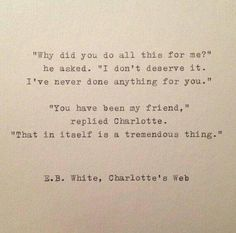 """""""You have been a friend"""" quote Charlotte's Web"""