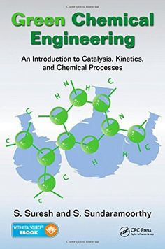 Green Chemical Engineering: An Introduction to Catalysis, Kinetics, and Chemical Processes by Sundaramurthy Suresh  Walter Sci/Eng Library Sci/Eng Books (Level F) (TP155.2.E58 S84 2015 )