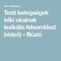 Testi betegségek lelki okainak lexikális felsorolása! (videó) – Illúzió