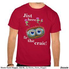 Hoots Toots Haggis. Jist Here Fir The Craic! Tee Shirt