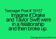 Omg. Battle of the songs of breakup. We are never ever getting back together. Yes, yes we are.