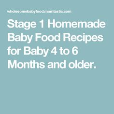 Stage 1 Homemade Baby Food Recipes for Baby 4 to 6 Months and older.