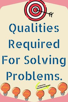 Qualities required for solving problems. - Problem Solving