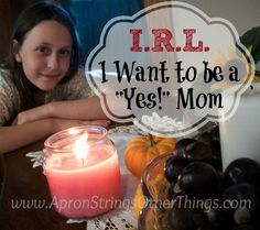 "I.R.L. I Want to Be a ""Yes"" Mom - Apron Strings & other things"