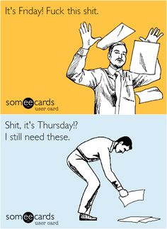 OMG, I love this!!! Thinking it's Friday on a Thursday and then realizing your mistake is easily one of the worst feelings in the world!!