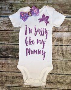 """Baby Girl Bodysuit I""""m Sassy Like My Mommy Bodysuit Girls Shirt Mommy Shirts…"""