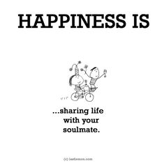 http://lastlemon.com/happiness/ha0050/ HAPPINESS IS...sharing life with your  soulmate.
