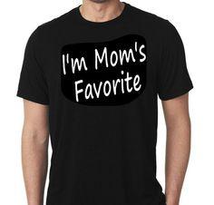 New I'm Mom's Favorite Humor Custom Tshirt by MarieLynnTshirt