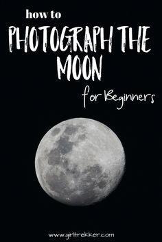 How to Photograph the Moon for Beginners via @https://pinterest.com/girltrekker00