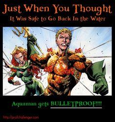Aquaman is bulletproof!