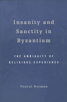 Insanity and Sanctity in Byzantium: The Ambiguity of Religious Experience