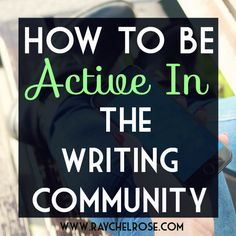 How To Be Active In The Writing Community | raychelrose.com