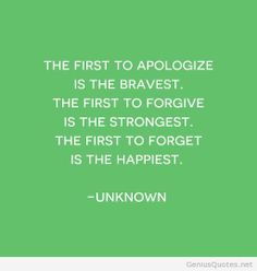 The first to apologize is the bravest