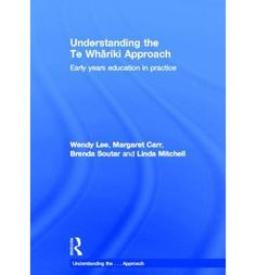 Understanding the Te Whariki Approach: Early Years Education in Practice : Wendy Lee, Linda Mitchell, Brenda Soutar, Margaret Carr : 9780415617123