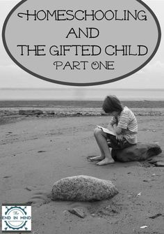 Homeschooling and the Gifted Child - Part One - By Elizabeth Curry