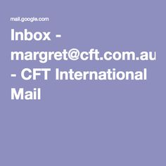 Inbox - margret@cft.com.au - CFT International Mail