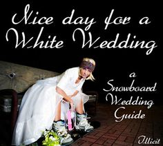 Nice day for a White Wedding – A Snowboard Wedding Guide | illicit snowboarding