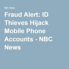 Fraud Alert: ID Thieves Hijack Mobile Phone Accounts - NBC News