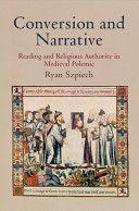Conversion and narrative : reading and religious authority in Medieval polemic / Ryan Szpiech PublicaciónPhiladelphia : University of Pennsylvania Press, 2013