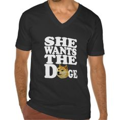 she wants the Doge Tee Shirts.get it on : http://www.zazzle.com/she_wants_the_doge_tee_shirts-235694477865464754?size=a_m&style=aa_mens_premium_vneck_tshirt_2456&view=113102228789759669&rf=238054403704815742&tc=lucky