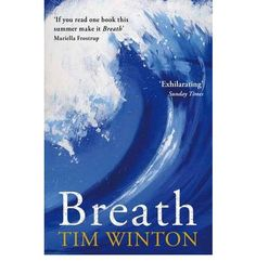 Breath by Tim Winton. 'A love letter to the sea and a moving coming-of-age story ...Rapturous'