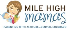 Mile High Mamas: Created as an entertaining community resource for Colorado moms. The site includes regular posts by some of Colorado's most popular mommy bloggers, a Mama Drama advice column, events,  family travel, activities,  regular giveaways, Foodie Friday with recipes and restaurant picks and product reviews.