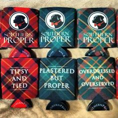 "Southern Proper koozies, love the ""plastered but proper"" one!"