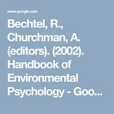 Bechtel, R., Churchman, A. (editors). (2002). Handbook of Environmental Psychology - Google Search