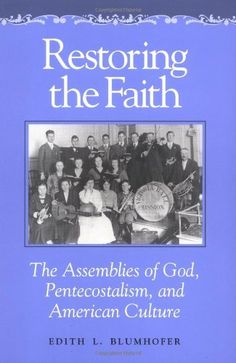 Restoring the Faith: The Assemblies of God, Pentecostalism, and American Culture by Edith L. Blumhofer. $28.00. Publisher: University of Illinois Press (April 1, 1993) Dr. Blumhofer still stands out as one of my favorite professors at Evangel University. Dee Dee Whisler