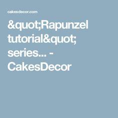 """Rapunzel tutorial"" series... - CakesDecor"