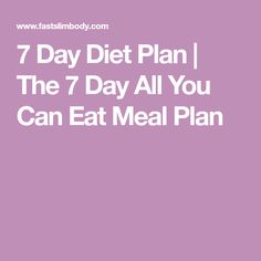 7 Day Diet Plan | The 7 Day All You Can Eat Meal Plan