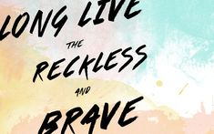 "Free Motivational Desktop Wallpaper - ""Long Live The Reckless and Brave"" - Kat Curling Design Co."