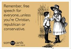 Remember, free speech for everyone...unless you're Christian, republican or conservative.