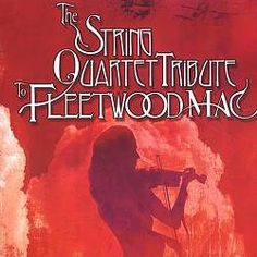 (4-Stars) It's a little surprising that Fleetwood Mac wasn't at the top of Vitamin's to-do list when the label first began issuing its pop-classical tribute albums. As the String Quartet Tribute to Fleetwood Mac proves, the combo's melodies and punchy pop rhythms are perfectly suited to a setup featuring violin, viola, bass, and cello.