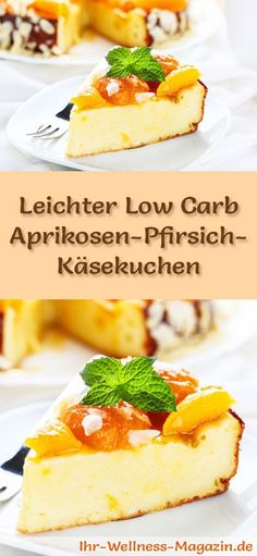 Leichter Low Carb Aprikosen-Pfirsich-Käsekuchen – Rezept ohne Zucker Recipe for a light low carb apricot peach cheesecake – low in carbohydrates, low in calories, with no sugar and cereal flour Peach Cheesecake, Low Carb Cheesecake, Cheesecake Recipes, Dessert Recipes, Dinner Recipes, Low Carb Sweets, Low Carb Desserts, Low Carb Recipes, Law Carb