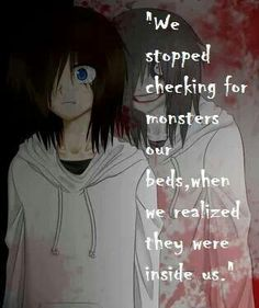"Jeff the killer: ""We stopped checking for monsters under our beds when we realized... they're inside of us."